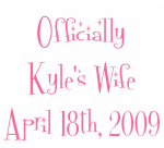 Officially Kyle's Wife April 18th, 2009
