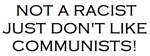 Not a racist don't like communists