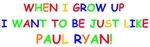 Paul Ryan when I grow up