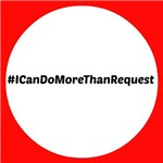 #Icandomorethanrequest