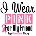 Breast Cancer I Wear Pink For My Friend Shirts