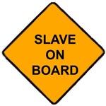 Slave on Board