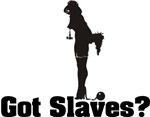 Got Slaves?