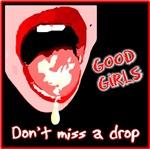 Good girls don't miss a drop