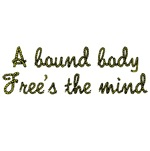 A bound body free's the mind