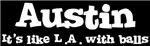 Austin - It's like L.A. with balls.