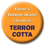 Today's Terror Alert Color: TERROR COTTA