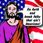 Go Forth And Bomb Folks That Ain't American