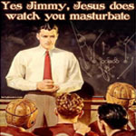 Yes, Jimmy, Jesus Does Watch You Masturbate | Sarcastic Anti Christian T-shirts & gifts for Horny Jesus Freaks