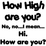 How high are you?