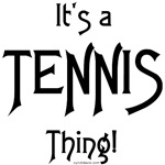 It's a Tennis Thing!