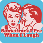 Sometimes I Pee When I Laugh T Shirt