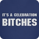 It's a Celebration Bitches T-Shirt