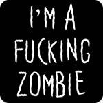 I'm a F*cking Zombie T-Shirt