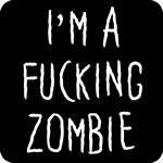 I'm a F*cking Zombie T-Shirt
