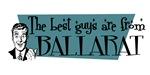 Best guys are from  Ballarat