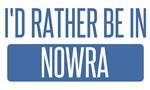 I'd rather be in Nowra