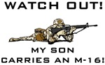 WATCH OUT! MY SON CARRIES AN M-16