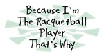 Because I'm The Racquetball Player