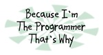 Because I'm The Programmer