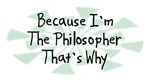 Because I'm The Philosopher