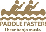 Paddle Faster I Hear Banjo Music