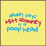 Daddy Says Mitt Romney Is A Poop Head!
