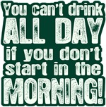 You Cant Drink All Day if You Dont Start Early