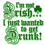 I`m not irish I just wanted to get drunk