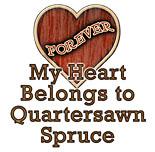My Heart Belongs to Quartersawn Spruce
