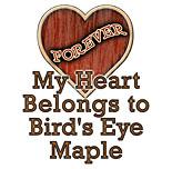 My Heart Belongs to Bird's Eye Maple