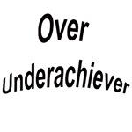 Over Underachiever achiever