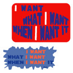 I Want What I Want When I Want It apparel
