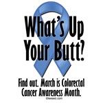 What's Up YOUR Butt? | Colorectal Cancer Awareness  T-shirts  & Colonoscopy Gifts