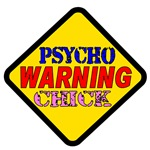 Warning Psycho Chick Sign