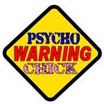 Warning Psycho Chick Sign