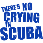 There's No Crying in Scuba