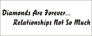 Diamonds are forever... Relationships not so much