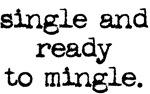 single & ready to mingle.