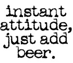 instant attitude just add beer