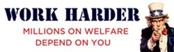 Work Harder - Millions on Welfare Depend on You