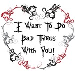 I want to do bad things with you.