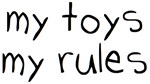 my toys, my rules