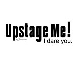 Upstage Me! T-Shirts