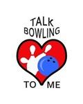 TALK BOWLING TO ME