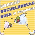 Warning! Bachelorette Bash in Progress