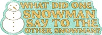 What Did One Snowman Say to the Other?