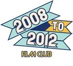 2008 to 2012 Film Club