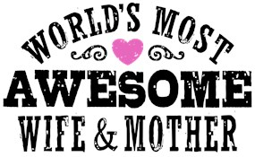Awesome Wife And Mother