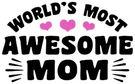World's Most Awesome Mom t-shirts